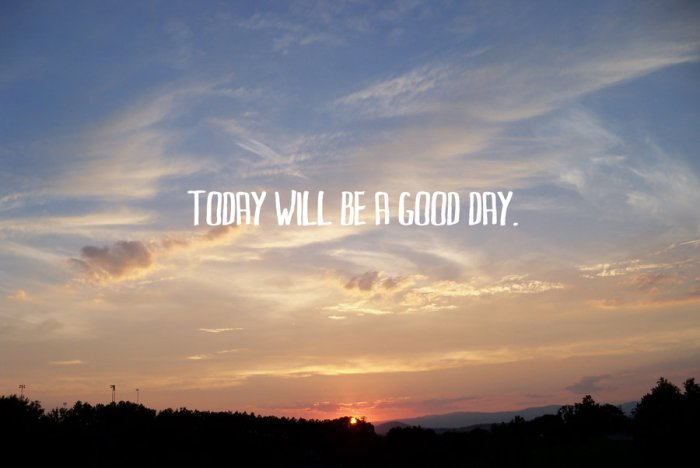 today_will_be_a_good_day_by_tarastarr1-d2xvpd1