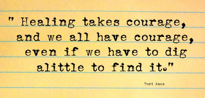 Healing-takes-courage-and-we-all-have-courage-even-if-we-have-to-dig-a-little-to-find-it.-Tori-Amos